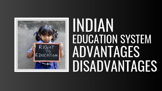Indian education system advantages disadvantages